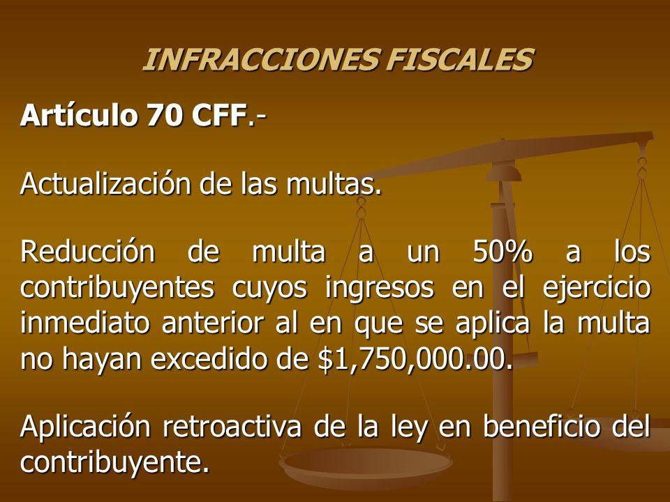 INFRACCIONES FISCALES Artículo 70 CFF.- Actualización de las multas. Reducción de multa a un 50% a los contribuyentes cuyos ingresos en el ejercicio i