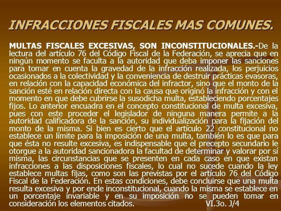 INFRACCIONES FISCALES MAS COMUNES. MULTAS FISCALES EXCESIVAS, SON INCONSTITUCIONALES.-De la lectura del artículo 76 del Código Fiscal de la Federación