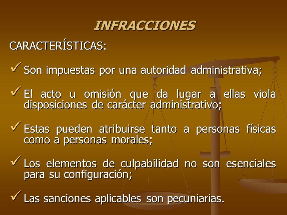 INFRACCIONES CARACTERÍSTICAS: Son impuestas por una autoridad administrativa; Son impuestas por una autoridad administrativa; El acto u omisión que da