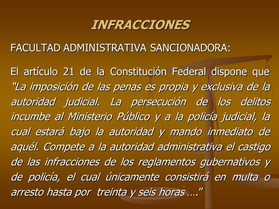 INFRACCIONES FACULTAD ADMINISTRATIVA SANCIONADORA: El artículo 21 de la Constitución Federal dispone que La imposición de las penas es propia y exclus