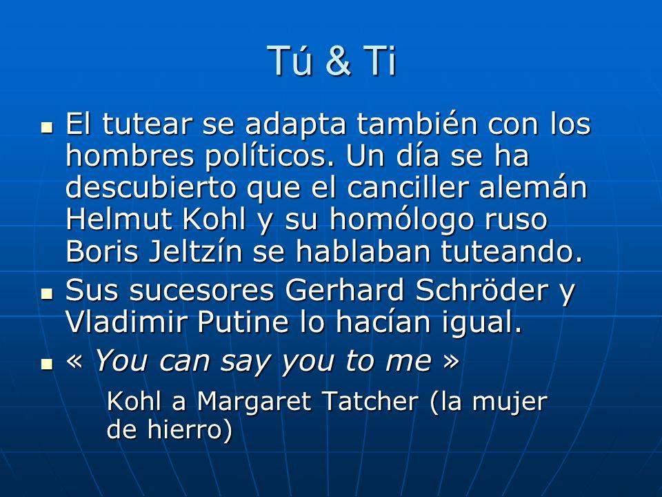 Tú & Ti El tutear se adapta también con los hombres políticos.