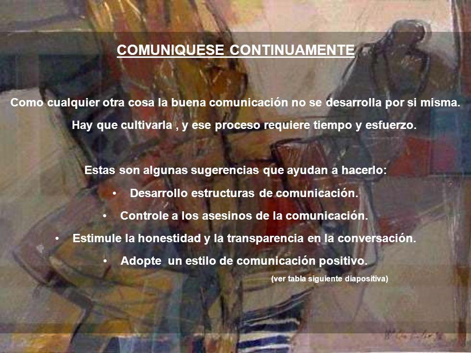 COMUNIQUESE CONTINUAMENTE Como cualquier otra cosa la buena comunicación no se desarrolla por si misma.