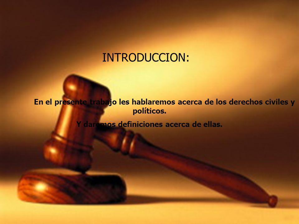 INTRODUCCION: En el presente trabajo les hablaremos acerca de los derechos civiles y políticos. Y daremos definiciones acerca de ellas.