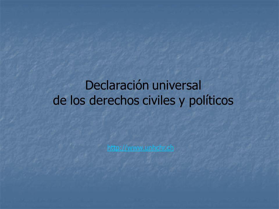 Declaración universal de los derechos civiles y políticos http://www.unhchr.ch