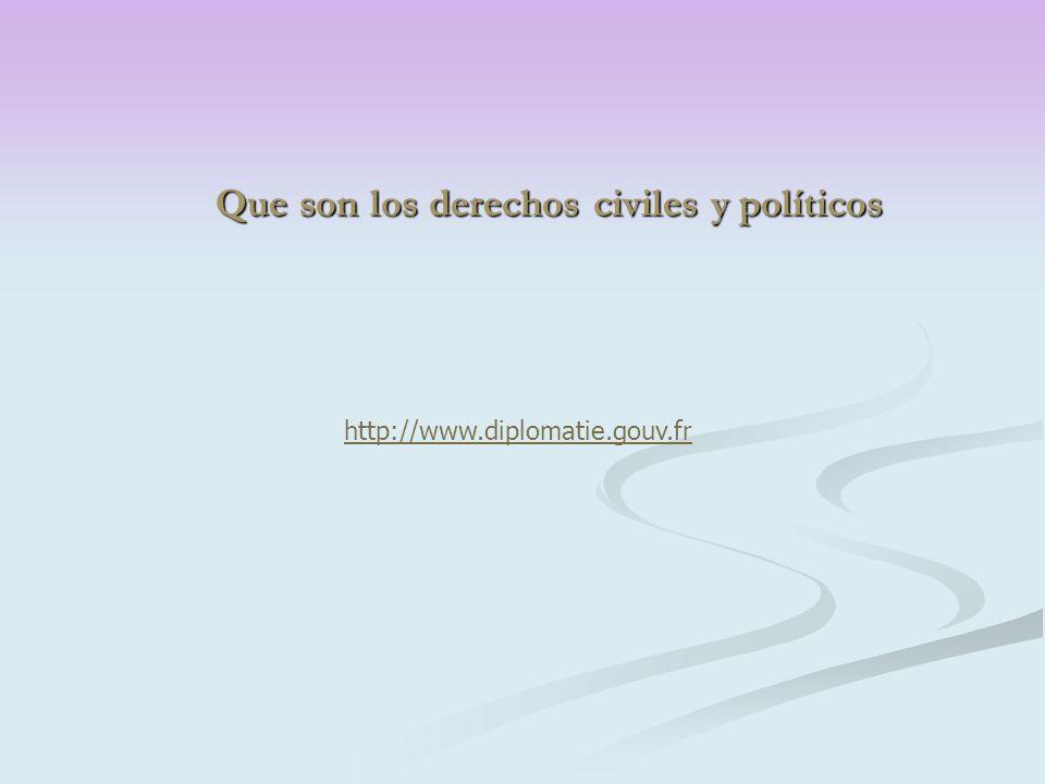 Que son los derechos civiles y políticos http://www.diplomatie.gouv.fr