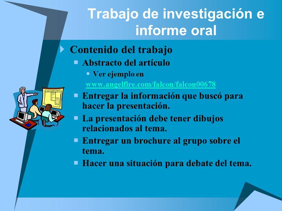 Trabajo de investigación e informe oral Contenido del trabajo Abstracto del artículo Ver ejemplo en www.angelfire.com/falcon/falcon00678 Entregar la i