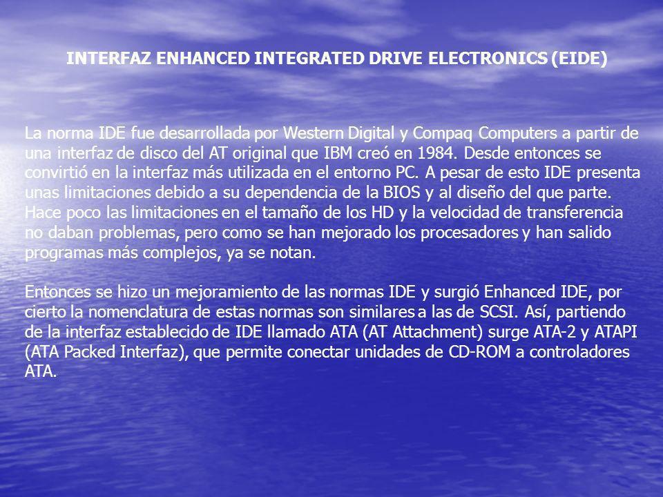 INTERFAZ ENHANCED INTEGRATED DRIVE ELECTRONICS (EIDE) La norma IDE fue desarrollada por Western Digital y Compaq Computers a partir de una interfaz de