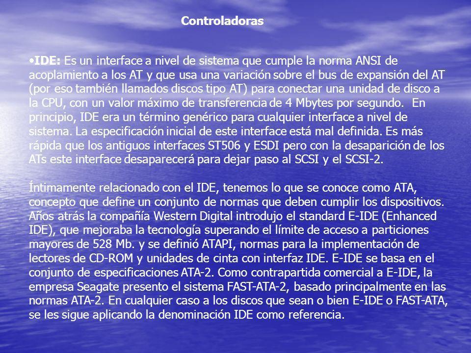 Controladoras IDE: Es un interface a nivel de sistema que cumple la norma ANSI de acoplamiento a los AT y que usa una variación sobre el bus de expans