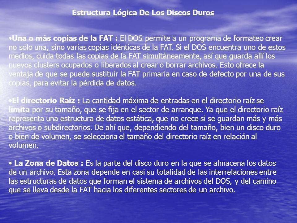 Estructura Lógica De Los Discos Duros Una o más copias de la FAT : El DOS permite a un programa de formateo crear no sólo una, sino varias copias idén