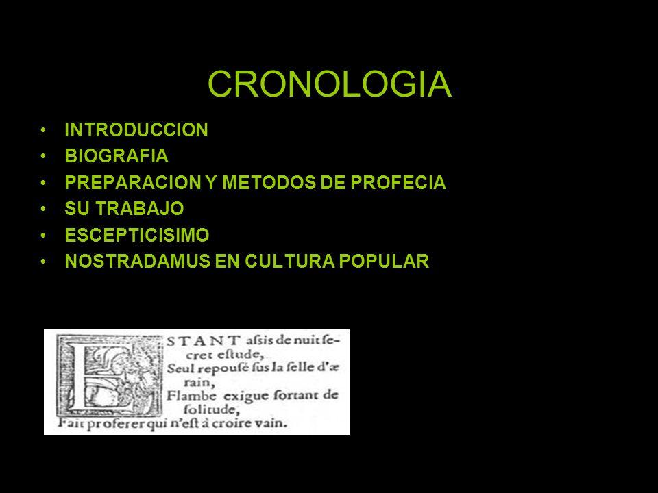 CRONOLOGIA INTRODUCCION BIOGRAFIA PREPARACION Y METODOS DE PROFECIA SU TRABAJO ESCEPTICISIMO NOSTRADAMUS EN CULTURA POPULAR