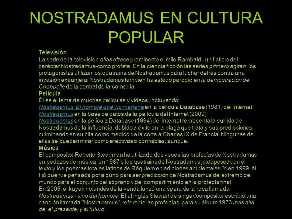 NOSTRADAMUS EN CULTURA POPULAR Televisión La serie de la televisión alias ofrece prominente el milo Rambaldi, un ficticio del carácter Nostradamus-como profeta.
