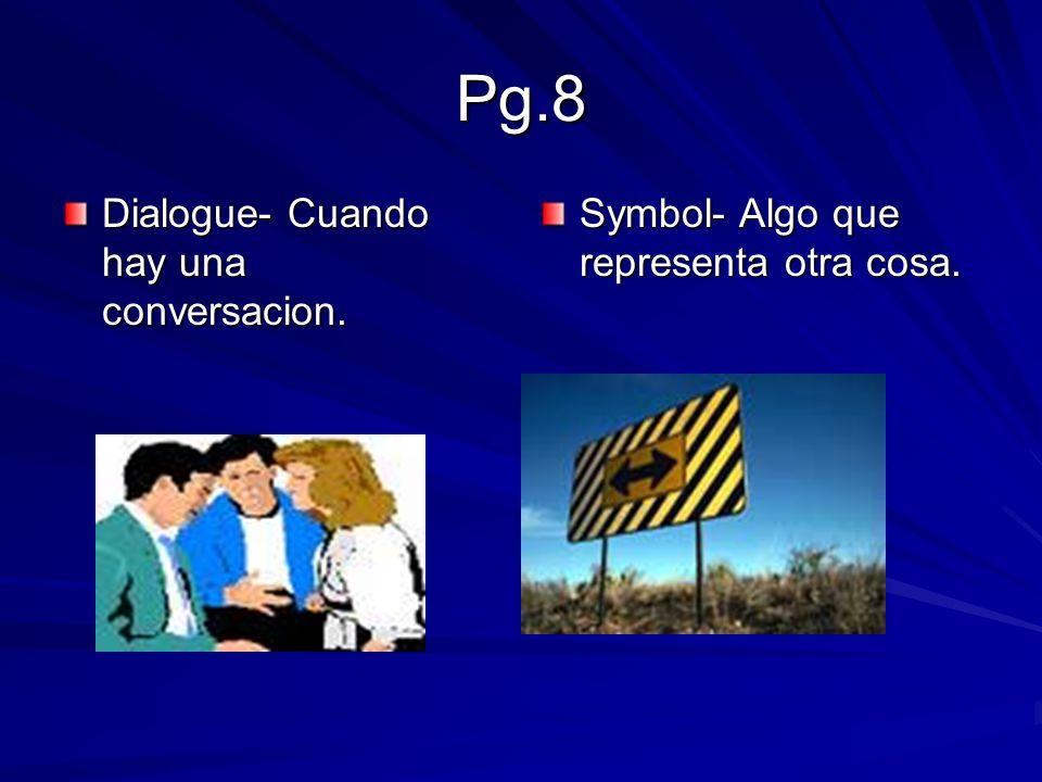 Pg.8 Dialogue- Cuando hay una conversacion. Symbol- Algo que representa otra cosa.