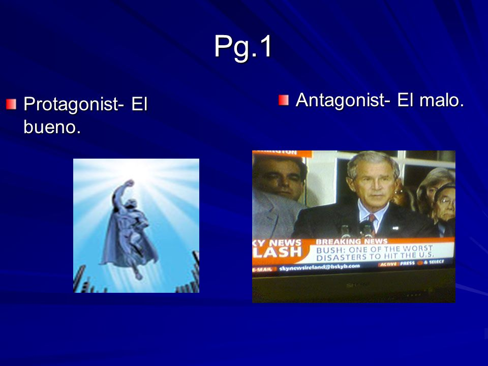 Pg.1 Protagonist- El bueno. Antagonist- El malo.