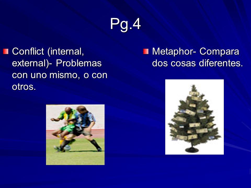 Pg.4 Conflict (internal, external)- Problemas con uno mismo, o con otros. Metaphor- Compara dos cosas diferentes.