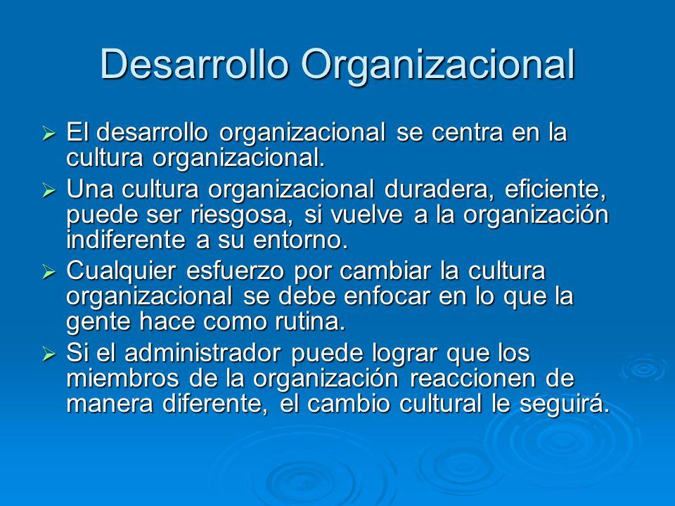Desarrollo Organizacional El desarrollo organizacional se centra en la cultura organizacional. El desarrollo organizacional se centra en la cultura or