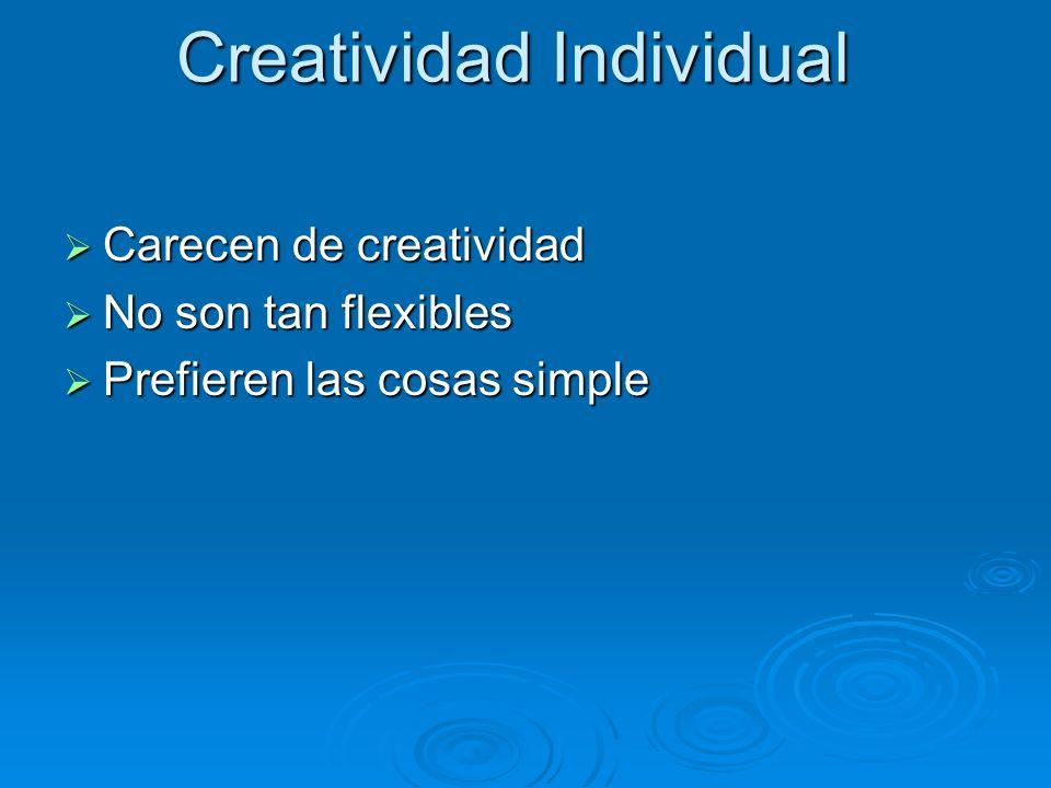 Creatividad Individual Carecen de creatividad Carecen de creatividad No son tan flexibles No son tan flexibles Prefieren las cosas simple Prefieren la