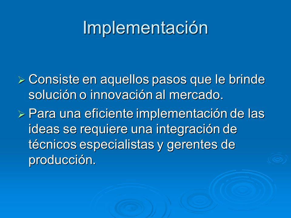 Implementación Consiste en aquellos pasos que le brinde solución o innovación al mercado. Consiste en aquellos pasos que le brinde solución o innovaci