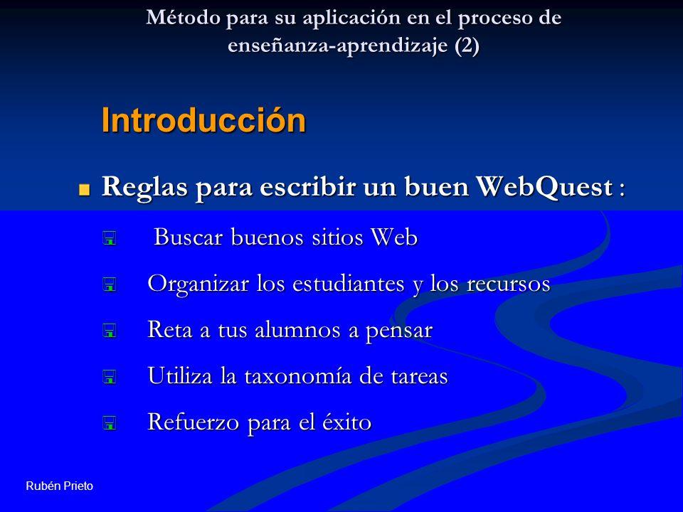Rubén Prieto Método para su aplicación en el proceso de enseñanza-aprendizaje (2) Reglas para escribir un buen WebQuest : Buscar buenos sitios Web Bus