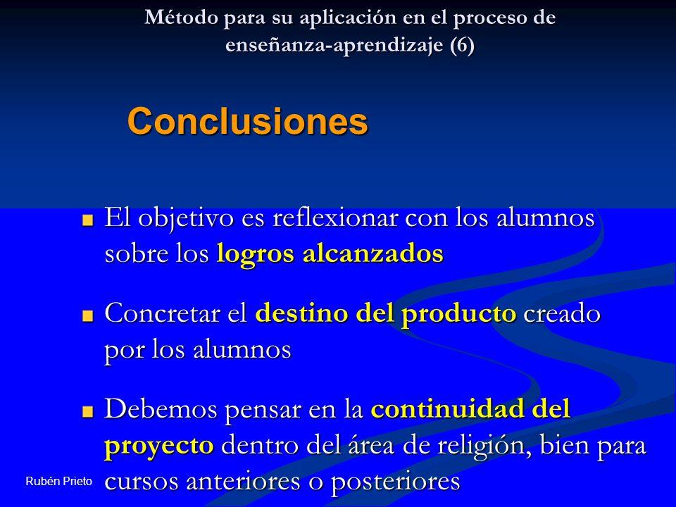Rubén Prieto Método para su aplicación en el proceso de enseñanza-aprendizaje (6) El objetivo es reflexionar con los alumnos sobre los logros alcanzad