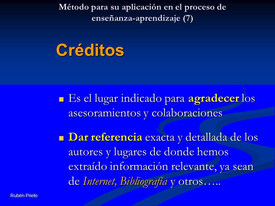 Rubén Prieto Método para su aplicación en el proceso de enseñanza-aprendizaje (7) Es el lugar indicado para agradecer los asesoramientos y colaboracio