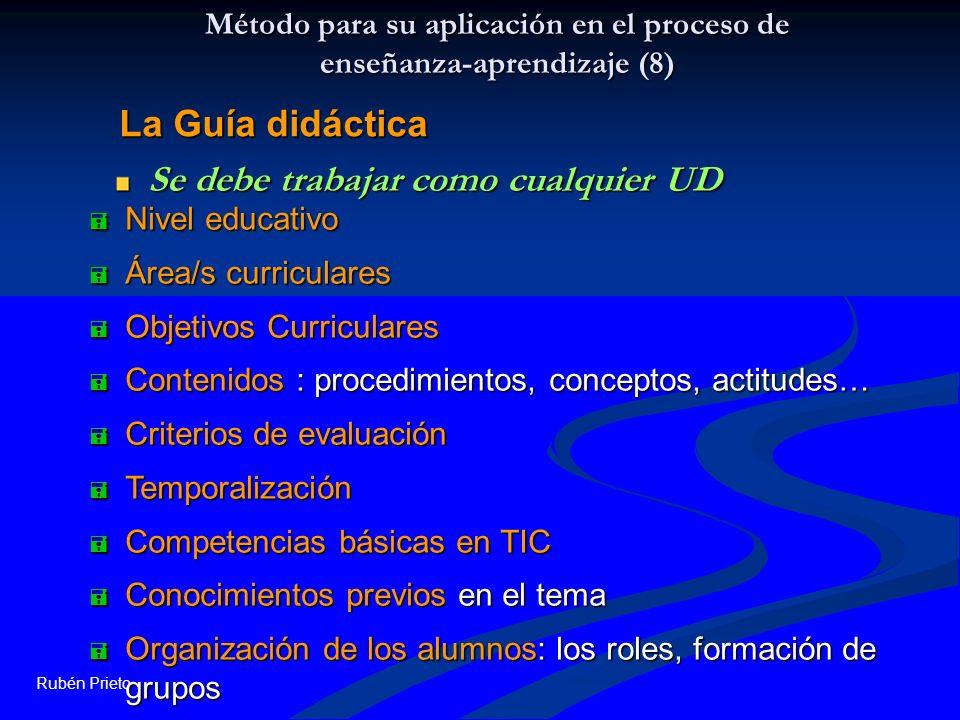 Rubén Prieto Método para su aplicación en el proceso de enseñanza-aprendizaje (8) Se debe trabajar como cualquier UD La Guía didáctica Nivel educativo