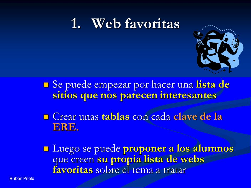 Rubén Prieto 1.Web favoritas Se puede empezar por hacer una lista de sitios que nos parecen interesantes Se puede empezar por hacer una lista de sitio