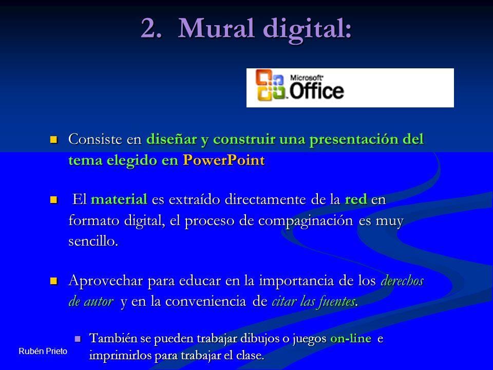 Rubén Prieto 2. Mural digital: Consiste en diseñar y construir una presentación del tema elegido en PowerPoint Consiste en diseñar y construir una pre