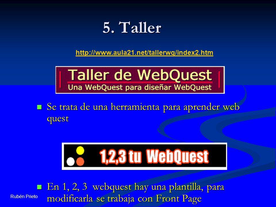 Rubén Prieto 5. Taller Se trata de una herramienta para aprender web quest Se trata de una herramienta para aprender web quest En 1, 2, 3 webquest hay