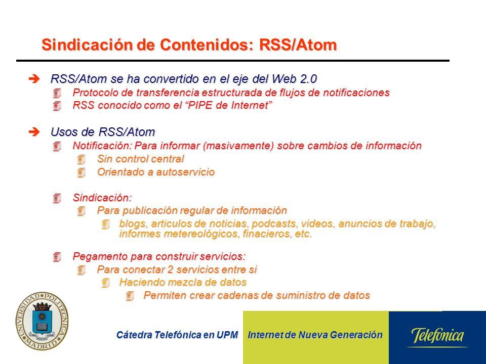 Cátedra Telefónica en UPM Internet de Nueva Generación Sindicación de Contenidos: RSS/Atom èRSS/Atom se ha convertido en el eje del Web 2.0 4Protocolo