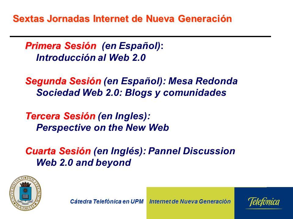 Cátedra Telefónica en UPM Internet de Nueva Generación Sextas Jornadas Internet de Nueva Generación Primera Sesión Primera Sesión (en Español): Introd
