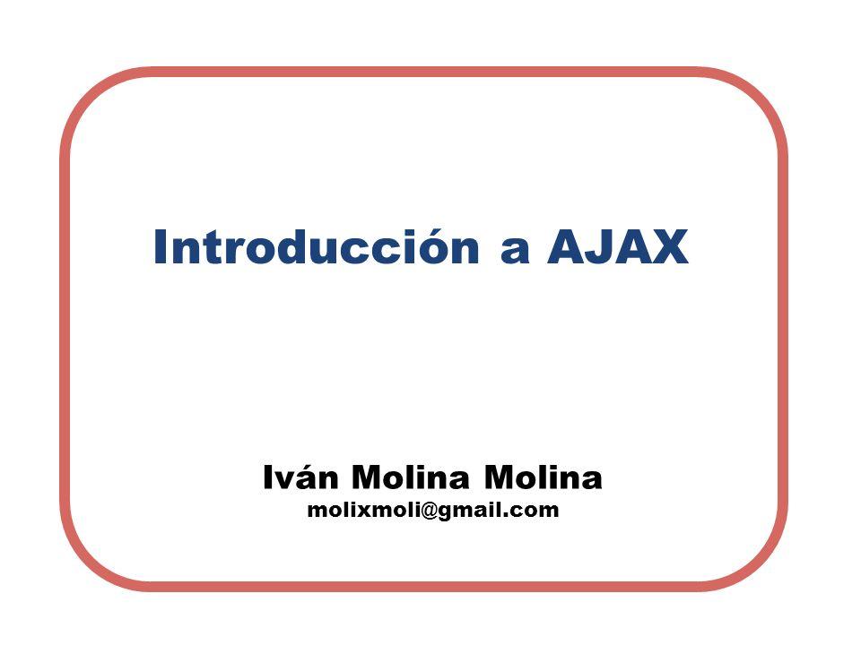 Introducción a AJAX Iván Molina Molina molixmoli@gmail.com