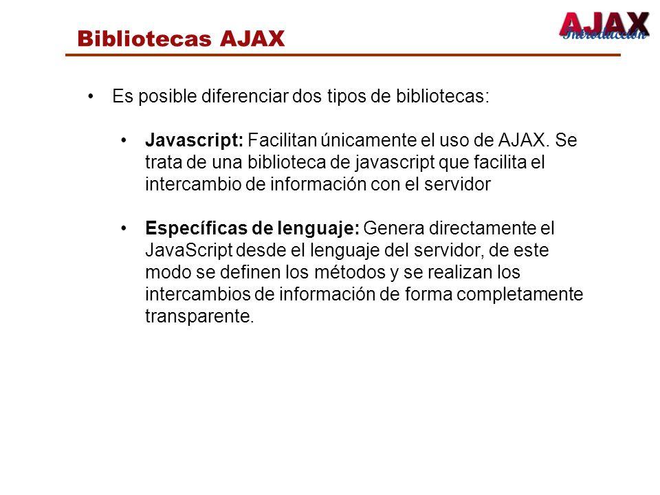 Bibliotecas AJAX Es posible diferenciar dos tipos de bibliotecas: Javascript: Facilitan únicamente el uso de AJAX. Se trata de una biblioteca de javas