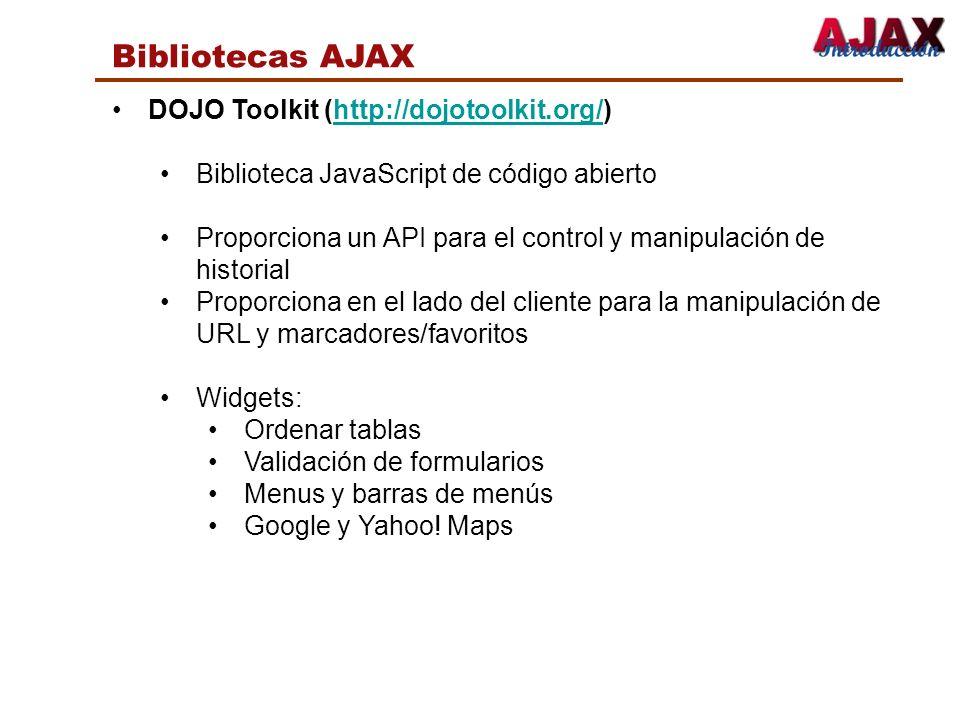 Bibliotecas AJAX DOJO Toolkit (http://dojotoolkit.org/)http://dojotoolkit.org/ Biblioteca JavaScript de código abierto Proporciona un API para el cont