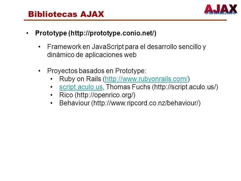 Bibliotecas AJAX Prototype (http://prototype.conio.net/) Framework en JavaScript para el desarrollo sencillo y dinámico de aplicaciones web Proyectos