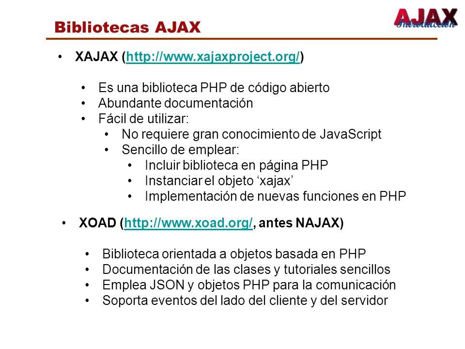 Bibliotecas AJAX XAJAX (http://www.xajaxproject.org/)http://www.xajaxproject.org/ Es una biblioteca PHP de código abierto Abundante documentación Fáci