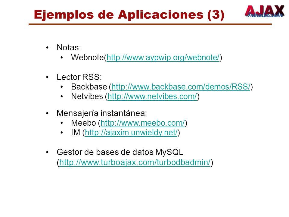 Ejemplos de Aplicaciones (3) Notas: Webnote(http://www.aypwip.org/webnote/)http://www.aypwip.org/webnote/ Lector RSS: Backbase (http://www.backbase.co