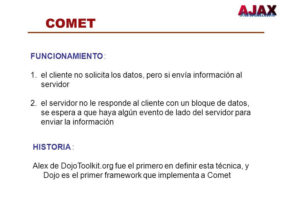 COMET FUNCIONAMIENTO : 1.el cliente no solicita los datos, pero si envía información al servidor 2.el servidor no le responde al cliente con un bloque