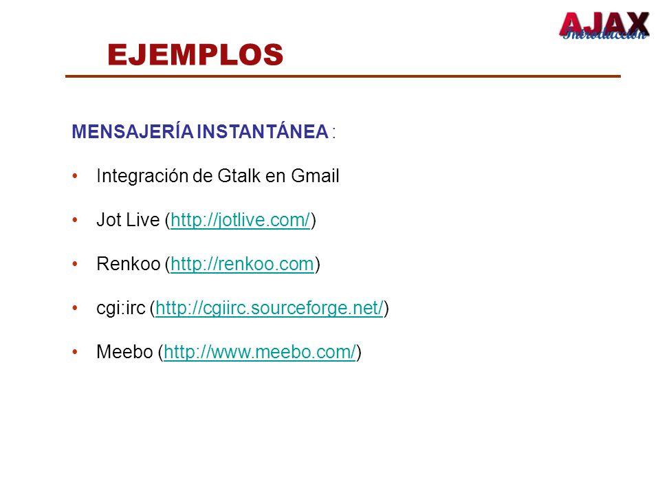 EJEMPLOS MENSAJERÍA INSTANTÁNEA : Integración de Gtalk en Gmail Jot Live (http://jotlive.com/)http://jotlive.com/ Renkoo (http://renkoo.com)http://ren