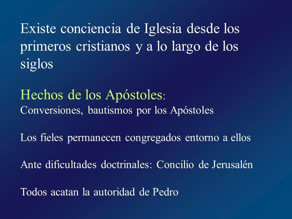 Existe conciencia de Iglesia desde los primeros cristianos y a lo largo de los siglos Tertuliano: Los apóstoles salieron al mundo entero a predicar la misma doctrina de la misma fe a todas las naciones.