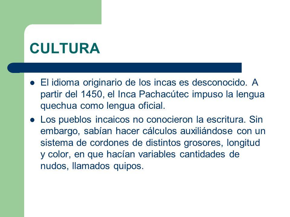 CULTURA El idioma originario de los incas es desconocido. A partir del 1450, el Inca Pachacútec impuso la lengua quechua como lengua oficial. Los pueb