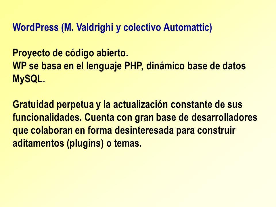 WordPress (M. Valdrighi y colectivo Automattic) Proyecto de código abierto. WP se basa en el lenguaje PHP, dinámico base de datos MySQL. Gratuidad per