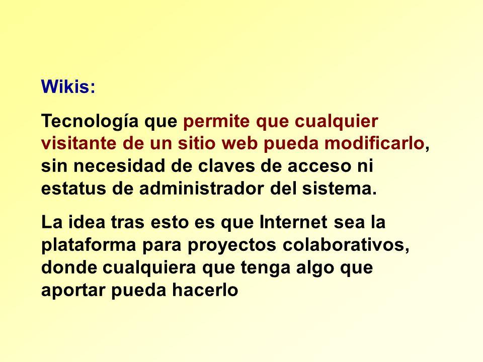 Wikis: Tecnología que permite que cualquier visitante de un sitio web pueda modificarlo, sin necesidad de claves de acceso ni estatus de administrador