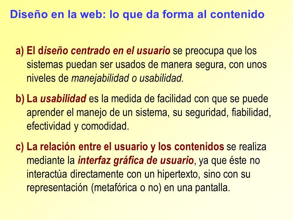 Diseño en la web: lo que da forma al contenido a)El d iseño centrado en el usuario se preocupa que los sistemas puedan ser usados de manera segura, co