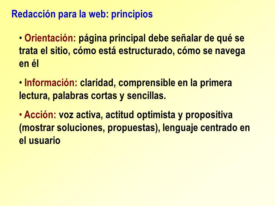 Redacción para la web: principios Orientación: página principal debe señalar de qué se trata el sitio, cómo está estructurado, cómo se navega en él In