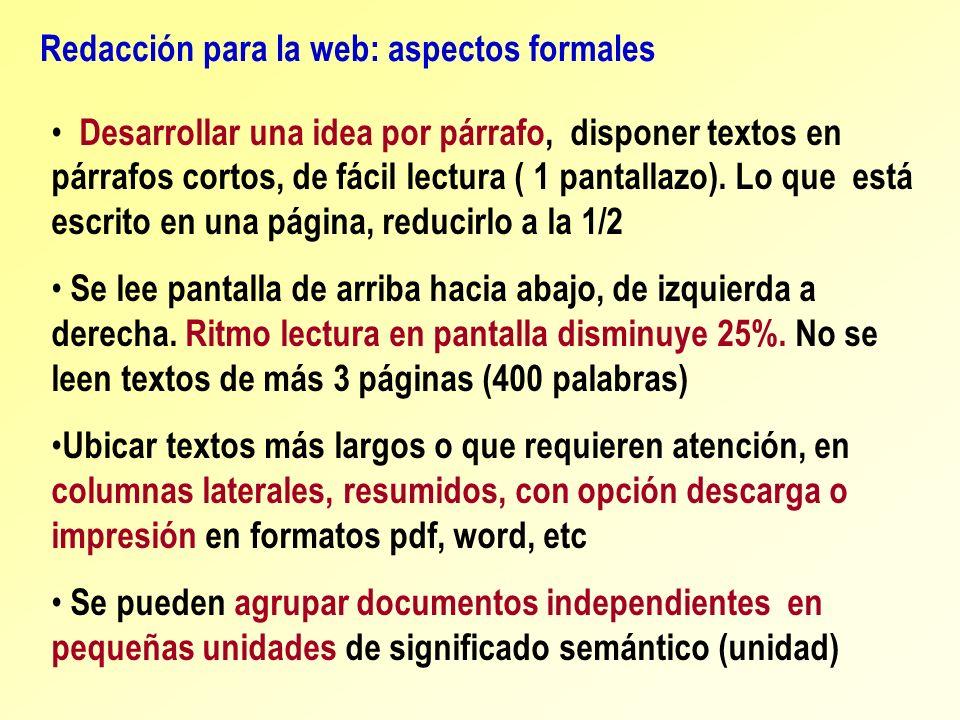 Redacción para la web: aspectos formales Desarrollar una idea por párrafo, disponer textos en párrafos cortos, de fácil lectura ( 1 pantallazo). Lo qu
