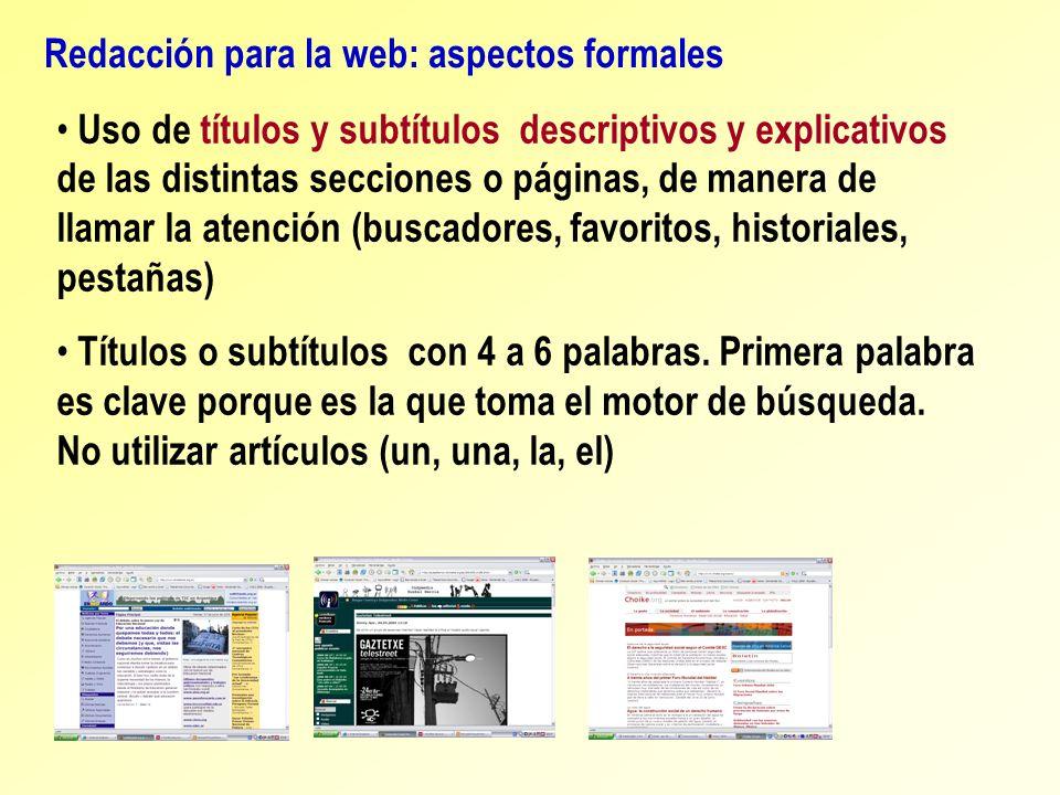Redacción para la web: aspectos formales Uso de títulos y subtítulos descriptivos y explicativos de las distintas secciones o páginas, de manera de ll