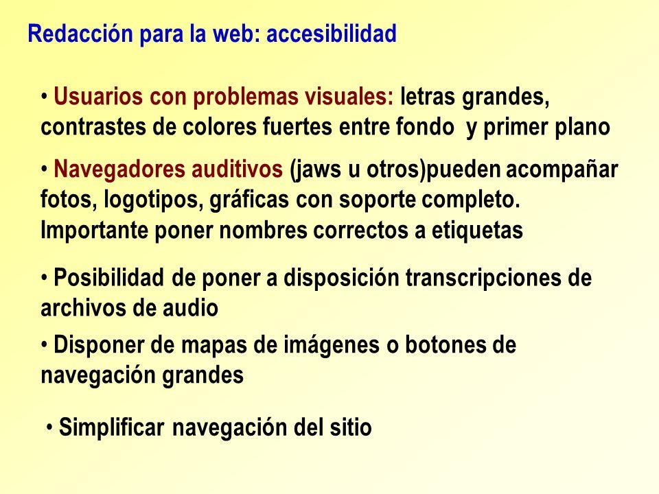 Redacción para la web: accesibilidad Usuarios con problemas visuales: letras grandes, contrastes de colores fuertes entre fondo y primer plano Navegad
