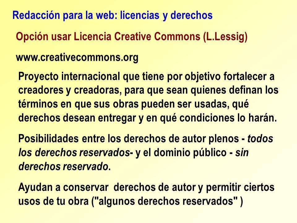 Redacción para la web: licencias y derechos Opción usar Licencia Creative Commons (L.Lessig) www.creativecommons.org Proyecto internacional que tiene