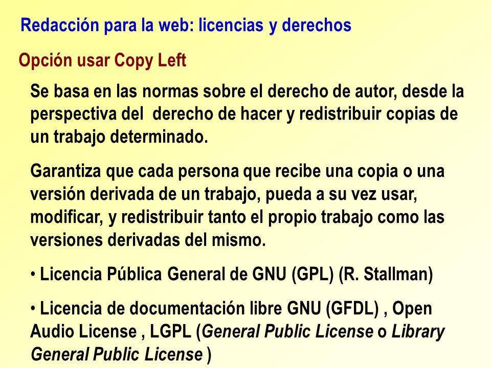 Opción usar Copy Left Redacción para la web: licencias y derechos Se basa en las normas sobre el derecho de autor, desde la perspectiva del derecho de