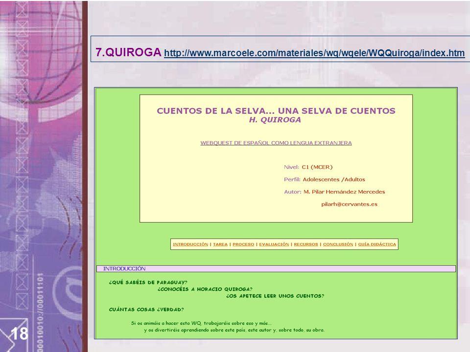 18 7.QUIROGA http://www.marcoele.com/materiales/wq/wqele/WQQuiroga/index.htm http://www.marcoele.com/materiales/wq/wqele/WQQuiroga/index.htm